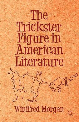 Morgan, Winifred - The Trickster Figure in American Literature, e-bok