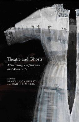 Luckhurst, Mary - Theatre and Ghosts, ebook