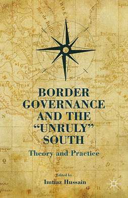 "Hussain, Imtiaz - Border Governance and the ""Unruly"" South, ebook"