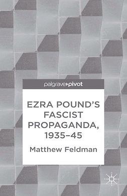 Feldman, Matthew - Ezra Pound's Fascist Propaganda, 1935–45, ebook