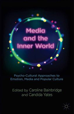 Bainbridge, Caroline - Media and the Inner World: Psycho-cultural Approaches to Emotion, Media and Popular Culture, e-kirja