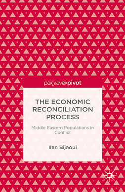 Bijaoui, Ilan - The Economic Reconciliation Process: Middle Eastern Populations in Conflict, ebook