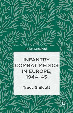 Shilcutt, Tracy - Infantry Combat Medics in Europe, 1944–45, e-kirja