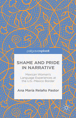Pastor, Ana María Relaño - Shame and Pride in Narrative: Mexican Women's Language Experiences at the U.S.—Mexico Border, ebook