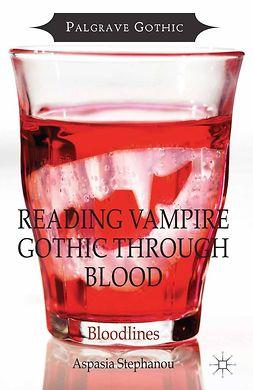 Stephanou, Aspasia - Reading Vampire Gothic Through Blood, e-bok