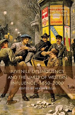 Ellis, Heather - Juvenile Delinquency and the Limits of Western Influence, 1850–2000, e-bok