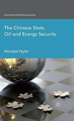 Taylor, Monique - The Chinese State, Oil and Energy Security, ebook