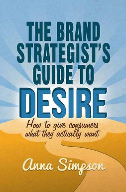 Simpson, Anna - The Brand Strategist's Guide to Desire, e-bok