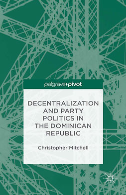Mitchell, Christopher - Decentralization and Party Politics in the Dominican Republic, ebook