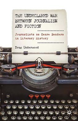 Underwood, Doug - The Undeclared War between Journalism and Fiction, e-kirja