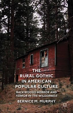 Murphy, Bernice M. - The Rural Gothic in American Popular Culture, ebook