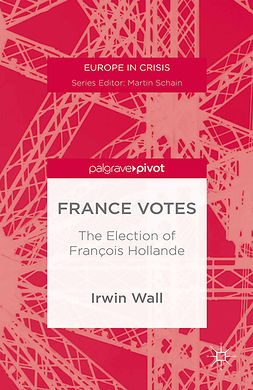 Wall, Irwin - France Votes: The Election of François Hollande, ebook