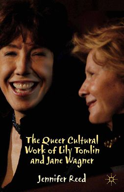 Reed, Jennifer - The Queer Cultural Work of Lily Tomlin and Jane Wagner, ebook