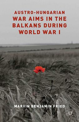 Fried, Marvin Benjamin - Austro-Hungarian War Aims in the Balkans during World War I, ebook