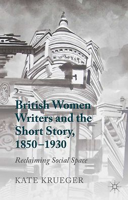 Krueger, Kate - British Women Writers and the Short Story, 1850–1930, ebook