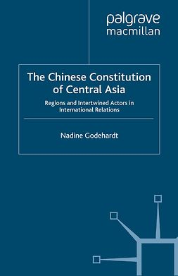 Godehardt, Nadine - The Chinese Constitution of Central Asia, ebook