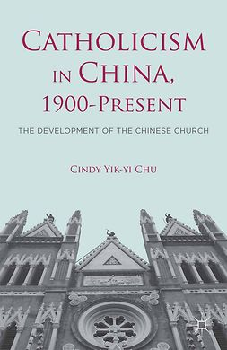 Chu, Cindy Yik-yi - Catholicism in China, 1900-Present, ebook