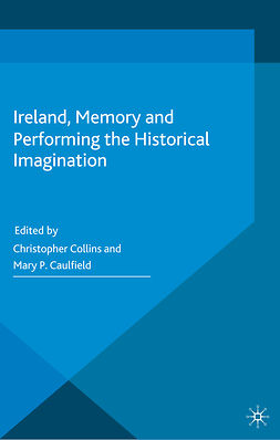 Caulfield, Mary P. - Ireland, Memory and Performing the Historical Imagination, e-bok