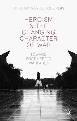 Scheipers, Sibylle - Heroism and the Changing Character of War, ebook