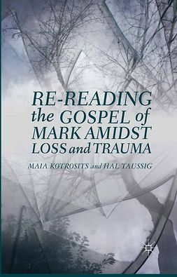 Kotrosits, Maia - Re-reading the Gospel of Mark Amidst Loss and Trauma, ebook