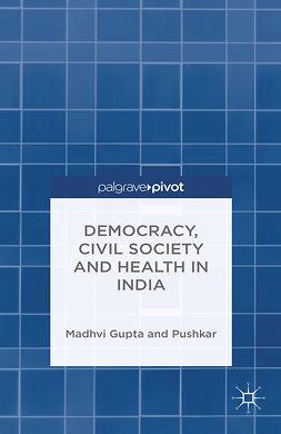 Gupta, Madhvi - Democracy, Civil Society, and Health in India, ebook