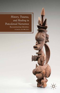 Ifowodo, Ogaga - History, Trauma, and Healing in Postcolonial Narratives, ebook
