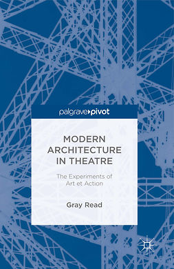 Read, Gray - Modern Architecture in Theatre: The Experiments of Art et Action, e-kirja