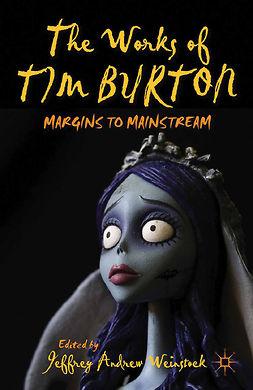 Weinstock, Jeffrey Andrew - The Works of Tim Burton, e-bok