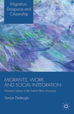 Dedeoglu, Saniye - Migrants, Work and Social Integration, e-kirja