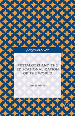 Tröhler, Daniel - Pestalozzi and the Educationalization of the World, ebook