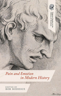 Boddice, Rob - Pain and Emotion in Modern History, e-kirja