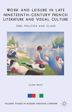 White, Claire - Work and Leisure in Late Nineteenth-Century French Literature and Visual Culture, ebook