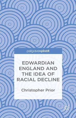 Prior, Christopher - Edwardian England and the Idea of Racial Decline: An Empire's Future, ebook