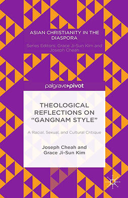 "Cheah, Joseph - Theological Reflections on ""Gangnam Style"": A Racial, Sexual, and Cultural Critique, e-kirja"