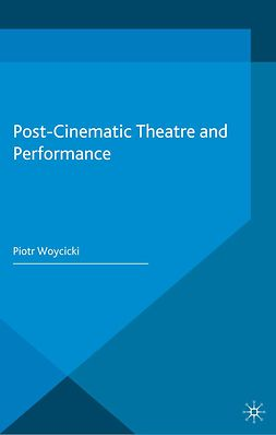 Woycicki, Piotr - Post-Cinematic Theatre and Performance, e-bok
