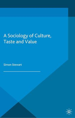 Stewart, Simon - A Sociology of Culture, Taste and Value, e-kirja