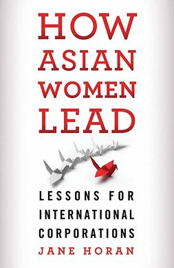 Horan, Jane - How Asian Women Lead, e-kirja