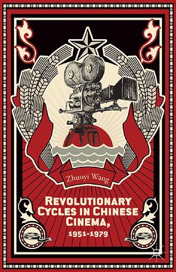 Wang, Zhuoyi - Revolutionary Cycles in Chinese Cinema, 1951–1979, ebook