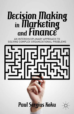 Koku, Paul Sergius - Decision Making in Marketing and Finance, ebook