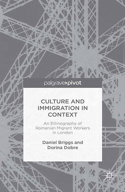 Briggs, Daniel - Culture and Immigration in Context: An Ethnography of Romanian Migrant Workers in London, ebook