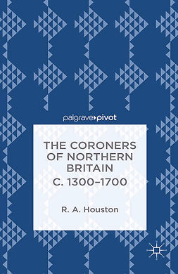 Houston, R. A. - The Coroners of Northern Britain c. 1300–1700, ebook