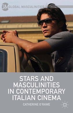 O'Rawe, Catherine - Stars and Masculinities in Contemporary Italian Cinema, e-kirja