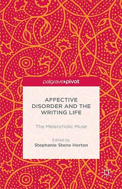 Horton, Stephanie Stone - Affective Disorder and the Writing Life: The Melancholic Muse, ebook
