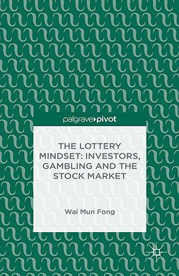 Fong, Wai Mun - The Lottery Mindset: Investors, Gambling and the Stock Market, ebook