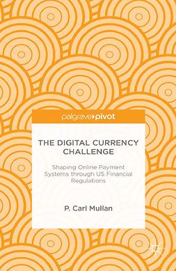 Mullan, P. Carl - The Digital Currency Challenge: Shaping Online Payment Systems through US Financial Regulations, e-kirja