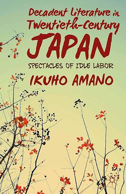 Amano, Ikuho - Decadent Literature in Twentieth-Century Japan, e-bok