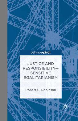 Robinson, Robert C. - Justice and Responsibility—Sensitive Egalitarianism, ebook