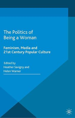 Savigny, Heather - The Politics of Being a Woman, ebook