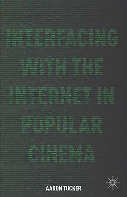 Tucker, Aaron - Interfacing with the Internet in Popular Cinema, ebook