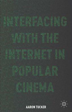 Tucker, Aaron - Interfacing with the Internet in Popular Cinema, ebook